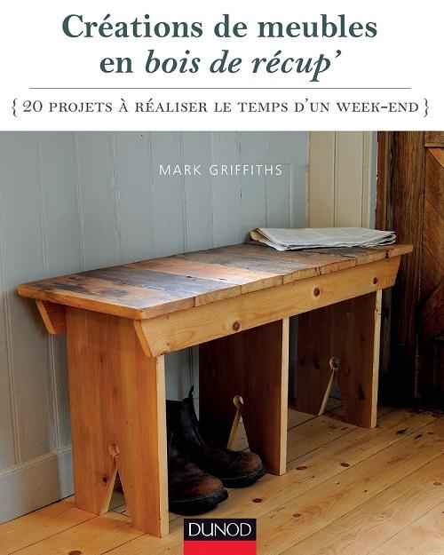 Créations de meubles en bois de récup (20 projets à réaliser le temps d'un week end), par Mark Griffiths (Designer-fabricant et retaurateur d'antiquités).